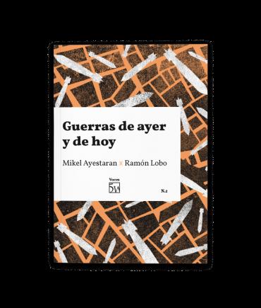 Guerras de ayer y de hoy, de Ramón Lobo y Mikel Ayestaran