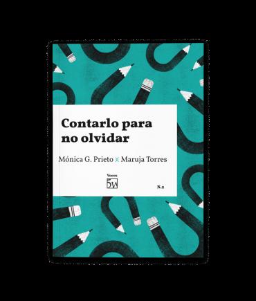 Contarlo para no olvidar, de Mónica G. Prieto y Maruja Torres